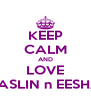 KEEP CALM AND LOVE TASLIN n EESHA - Personalised Poster A4 size