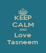 KEEP CALM AND Love Tasneem - Personalised Poster A4 size