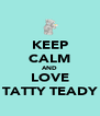 KEEP CALM AND LOVE TATTY TEADY - Personalised Poster A4 size