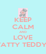 KEEP CALM AND LOVE TATTY TEDDY! - Personalised Poster A4 size