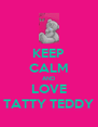 KEEP CALM AND LOVE TATTY TEDDY - Personalised Poster A4 size