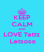 KEEP CALM AND LOVE Tattz  Letsoso - Personalised Poster A4 size