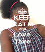 KEEP CALM AND Love Tave - Personalised Poster A4 size