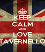 KEEP CALM AND LOVE TAVERNELLO - Personalised Poster A4 size