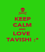 KEEP CALM AND LOVE  TAVISHI :* - Personalised Poster A4 size