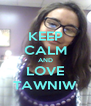 KEEP CALM AND LOVE TAWNIW - Personalised Poster A4 size