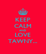 KEEP CALM AND LOVE TAWNY... - Personalised Poster A4 size