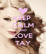 KEEP  CALM AND LOVE TAY - Personalised Poster A4 size
