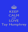 KEEP CALM AND LOVE Tay Humphrey - Personalised Poster A4 size