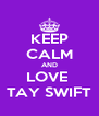 KEEP CALM AND LOVE  TAY SWIFT - Personalised Poster A4 size
