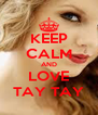 KEEP CALM AND LOVE TAY TAY - Personalised Poster A4 size