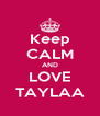 Keep CALM AND LOVE TAYLAA - Personalised Poster A4 size