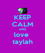 KEEP CALM AND love  taylah - Personalised Poster A4 size