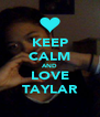 KEEP CALM AND LOVE TAYLAR - Personalised Poster A4 size