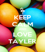 KEEP CALM AND LOVE TAYLER - Personalised Poster A4 size