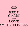 KEEP CALM AND LOVE TAYLER FONTANA - Personalised Poster A4 size