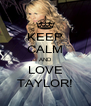 KEEP CALM AND LOVE TAYLOR! - Personalised Poster A4 size