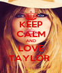 KEEP CALM AND LOVE TAYLOR  - Personalised Poster A4 size