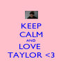 KEEP CALM AND LOVE  TAYLOR <3 - Personalised Poster A4 size