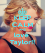 KEEP CALM AND love  Taylor!! - Personalised Poster A4 size