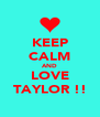 KEEP CALM AND LOVE TAYLOR !! - Personalised Poster A4 size