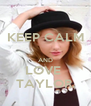KEEP CALM  AND LOVE  TAYLOR. - Personalised Poster A4 size