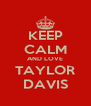 KEEP CALM AND LOVE TAYLOR DAVIS - Personalised Poster A4 size
