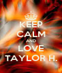 KEEP CALM AND LOVE TAYLOR H. - Personalised Poster A4 size