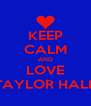 KEEP CALM AND LOVE TAYLOR HALL - Personalised Poster A4 size
