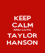 KEEP CALM AND LOVE TAYLOR HANSON - Personalised Poster A4 size