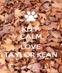 KEEP CALM AND LOVE TAYLOR KEAN - Personalised Poster A4 size