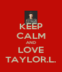 KEEP CALM AND LOVE TAYLOR.L. - Personalised Poster A4 size