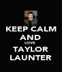 KEEP CALM AND LOVE  TAYLOR LAUNTER - Personalised Poster A4 size