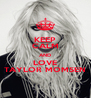 KEEP CALM AND LOVE TAYLOR MOMSEN - Personalised Poster A4 size