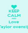KEEP CALM AND Love Taylor ovens!(: - Personalised Poster A4 size