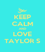 KEEP CALM AND LOVE TAYLOR S - Personalised Poster A4 size