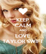 KEEP CALM AND LOVE TAYLOR SWIFT - Personalised Poster A4 size