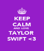 KEEP CALM AND LOVE  TAYLOR  SWIFT <3 - Personalised Poster A4 size