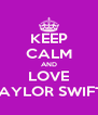 KEEP CALM AND LOVE TAYLOR SWIFT! - Personalised Poster A4 size
