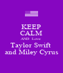 KEEP CALM AND  Love  Taylor Swift  and Miley Cyrus - Personalised Poster A4 size