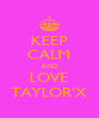 KEEP CALM AND LOVE TAYLOR'X - Personalised Poster A4 size