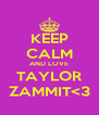 KEEP CALM AND LOVE TAYLOR ZAMMIT<3 - Personalised Poster A4 size