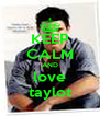 KEEP CALM AND love taylot - Personalised Poster A4 size
