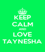 KEEP CALM AND LOVE TAYNESHA - Personalised Poster A4 size