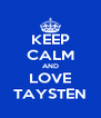KEEP CALM AND LOVE TAYSTEN - Personalised Poster A4 size