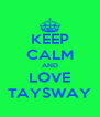 KEEP CALM AND LOVE TAYSWAY - Personalised Poster A4 size