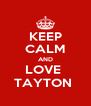 KEEP CALM AND LOVE  TAYTON  - Personalised Poster A4 size