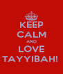 KEEP CALM AND LOVE TAYYIBAH!  - Personalised Poster A4 size
