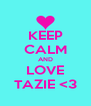 KEEP CALM AND LOVE TAZIE <3 - Personalised Poster A4 size