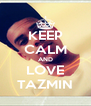 KEEP CALM AND LOVE TAZMIN - Personalised Poster A4 size